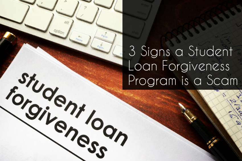 Three Signs A Student Loan Forgiveness Program Is A Scam