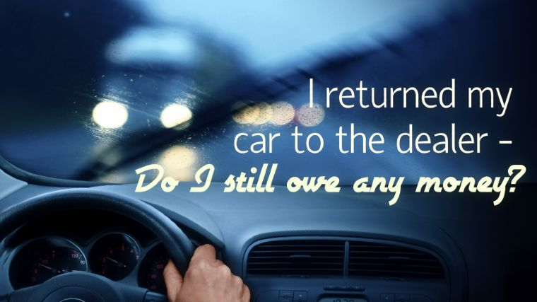 I Returned My Car to the Dealer – Do I Still Owe Money?